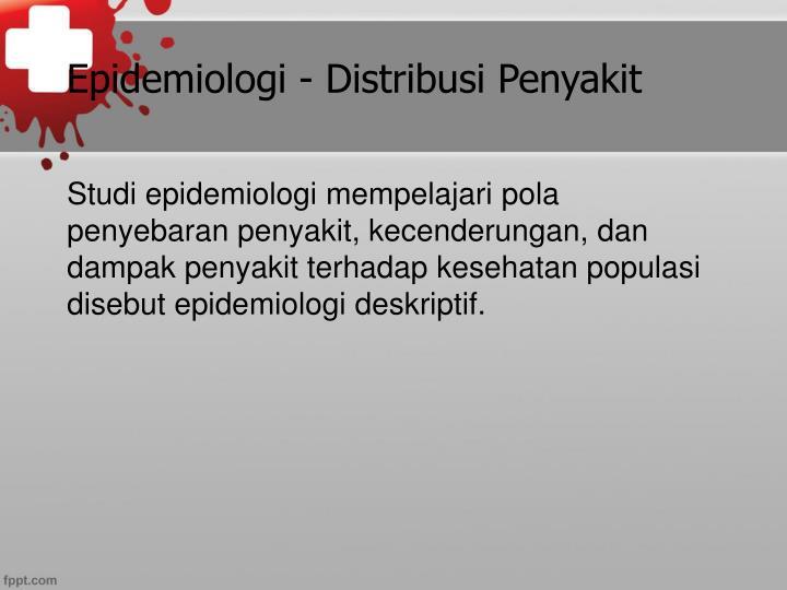 Studi epidemiologi mempelajari pola penyebaran penyakit, kecenderungan, dan dampak penyakit terhadap kesehatan populasi disebut epidemiologi deskriptif.