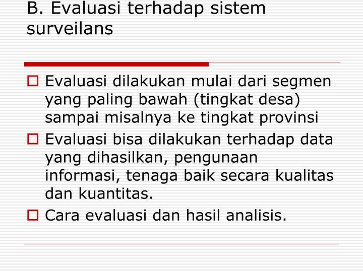B. Evaluasi terhadap sistem surveilans