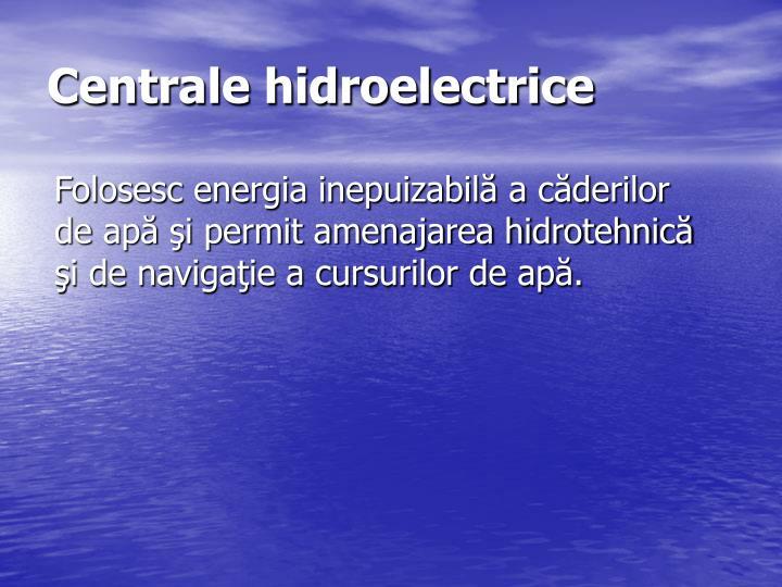 Folosesc energia inepuizabilă a căderilor de apă şi permit amenajarea hidrotehnică şi de navigaţie a cursurilor de apă.