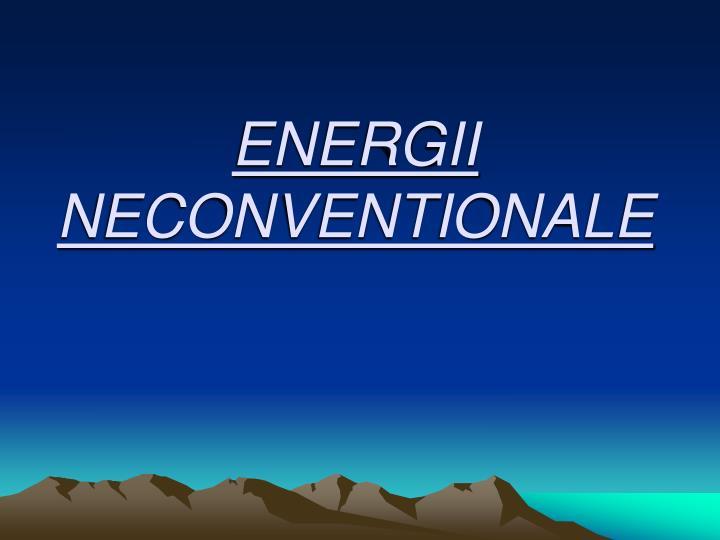ENERGII NECONVENTIONALE