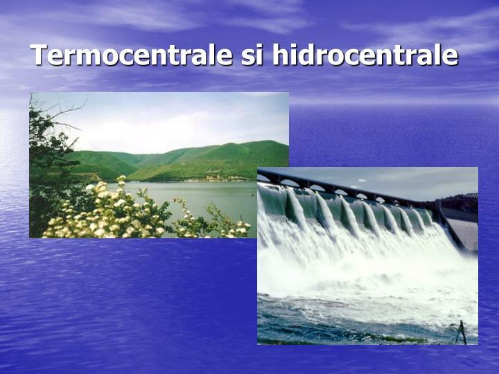 Termocentrale si hidrocentrale