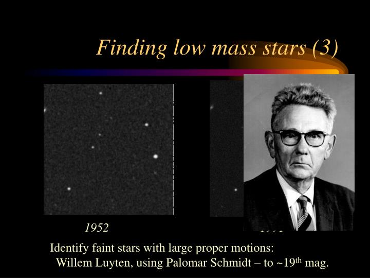 Finding low mass stars (3)