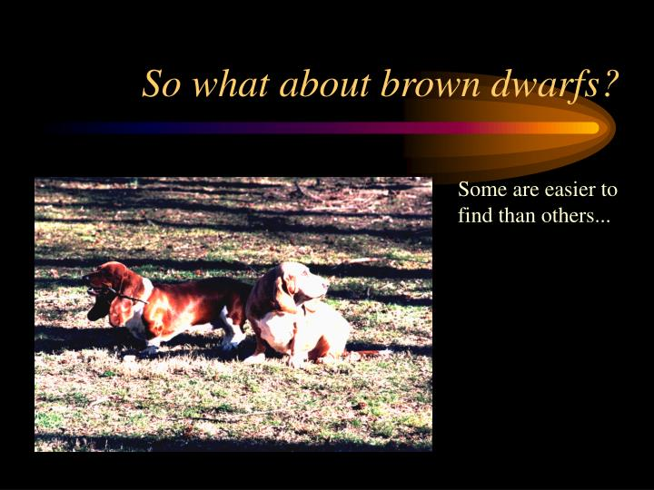 So what about brown dwarfs?