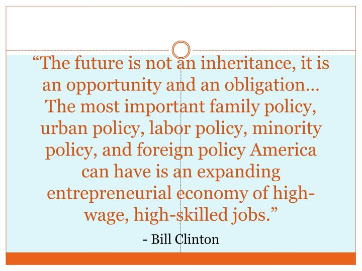 """The future is not an inheritance, it is an opportunity and an obligation…"