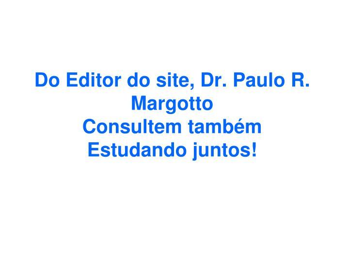 Do Editor do site, Dr. Paulo R. Margotto