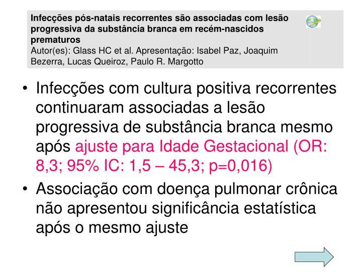Infecções com cultura positiva recorrentes continuaram associadas a lesão progressiva de substância branca mesmo após