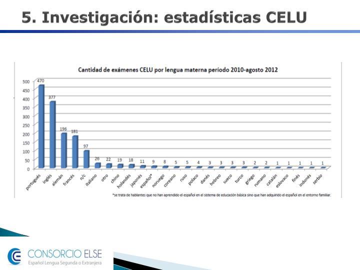 5. Investigación: estadísticas CELU