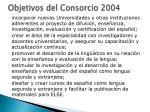 objetivos del consorcio 2004