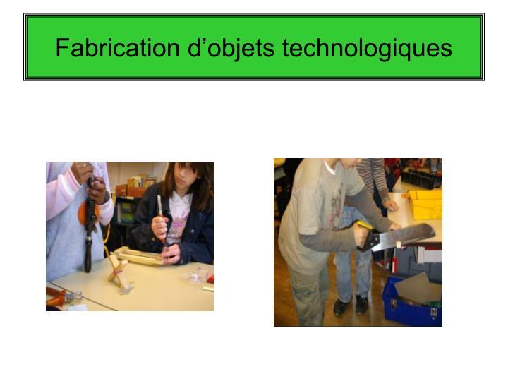 Fabrication d'objets technologiques