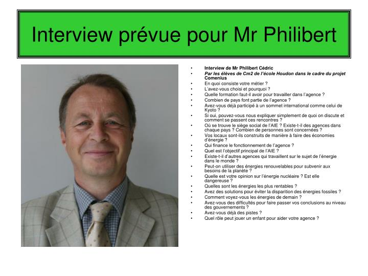 Interview prévue pour Mr Philibert