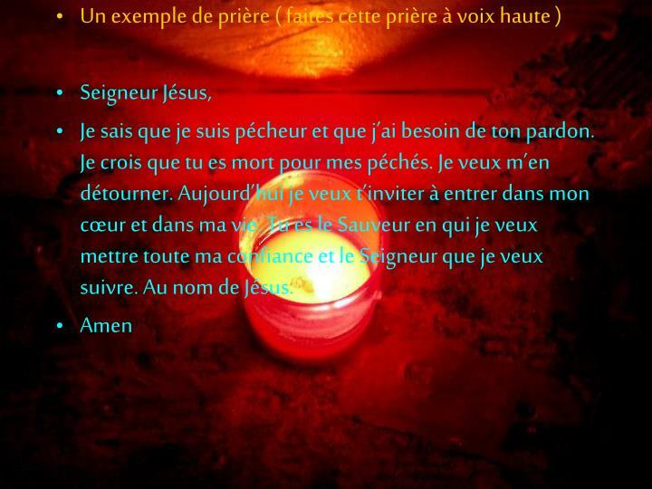 Un exemple de prière ( faites cette prière à voix haute )
