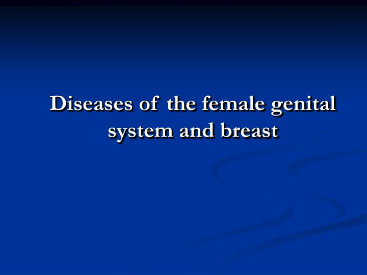 Diseases of the female genital system and breast
