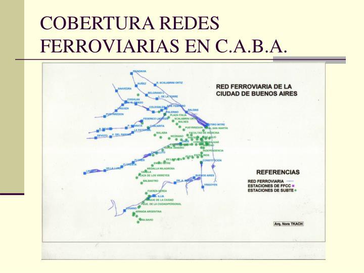 COBERTURA REDES FERROVIARIAS EN C.A.B.A.