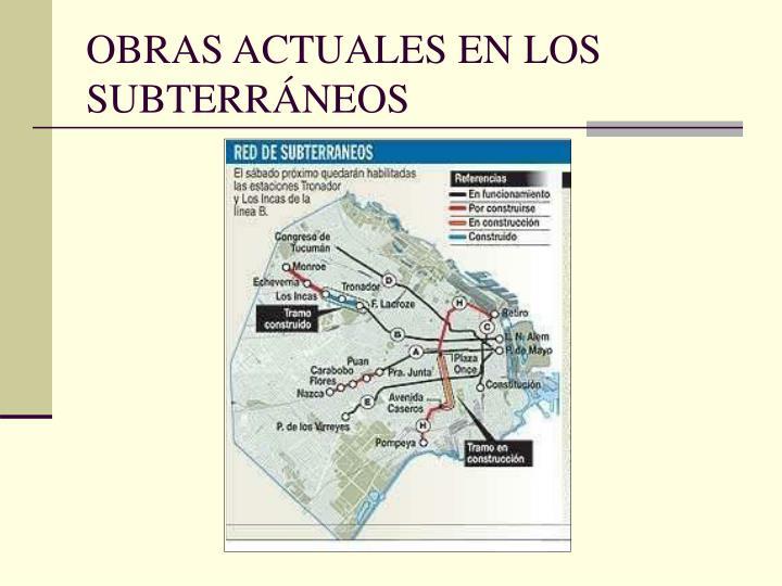 OBRAS ACTUALES EN LOS SUBTERRÁNEOS