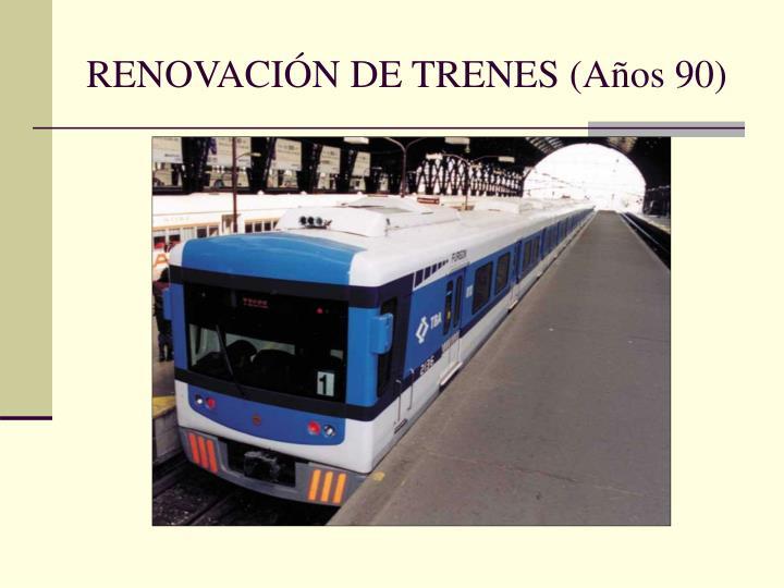 RENOVACIÓN DE TRENES (Años 90)
