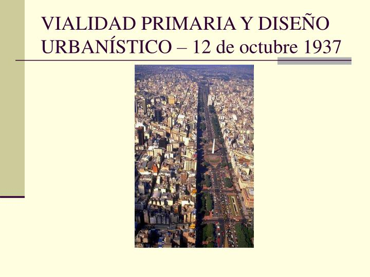 VIALIDAD PRIMARIA Y DISEÑO URBANÍSTICO – 12 de octubre 1937