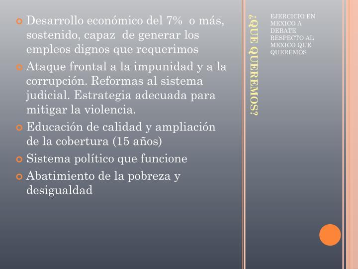 Desarrollo económico del 7%  o más, sostenido, capaz  de generar los empleos dignos que requerimos