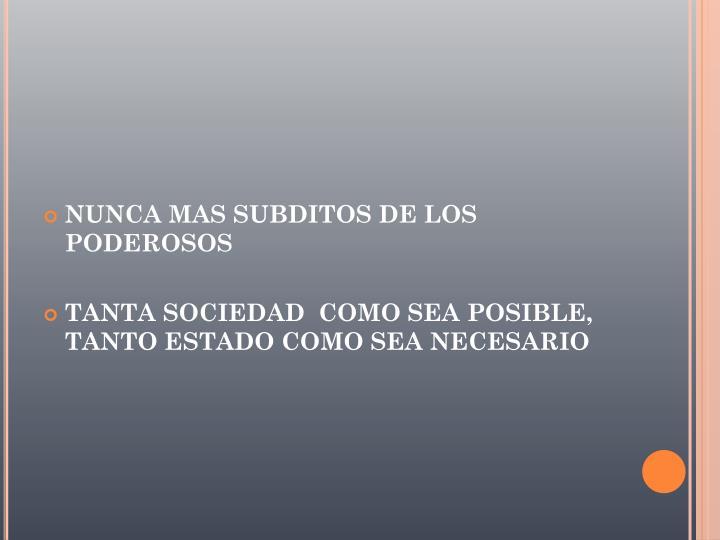 NUNCA MAS SUBDITOS DE LOS PODEROSOS