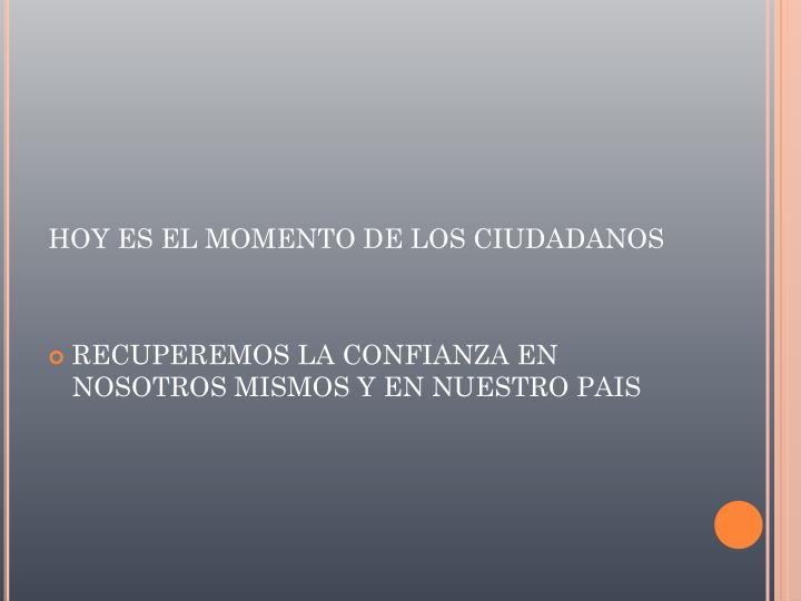 HOY ES EL MOMENTO DE LOS CIUDADANOS