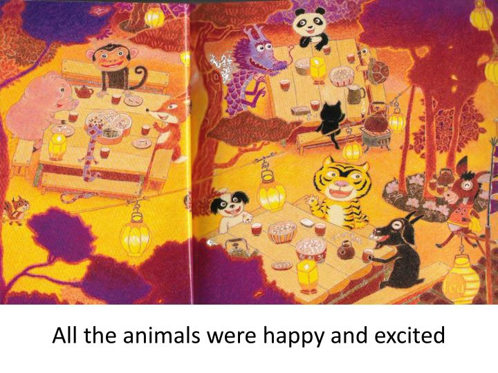All the animals were happy and excited
