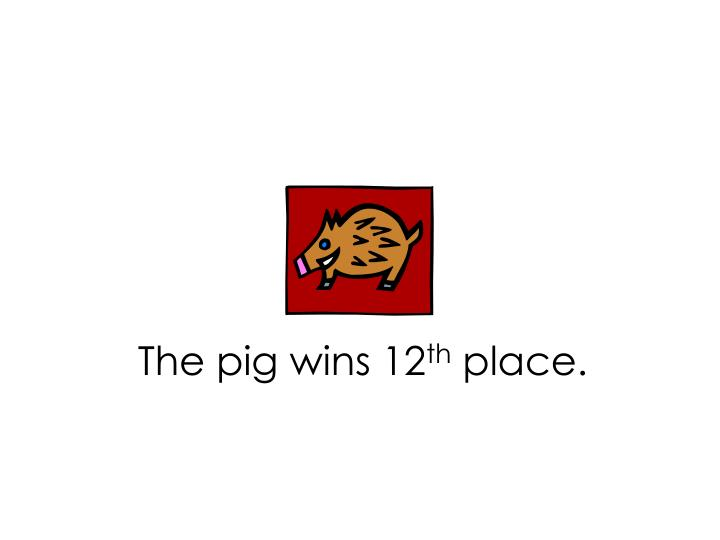 The pig wins 12