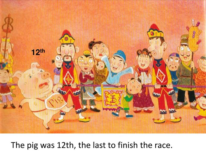 The pig was 12th, the last to finish the race.