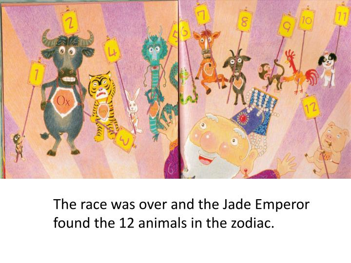 The race was over and the Jade Emperor found the 12 animals in the zodiac.