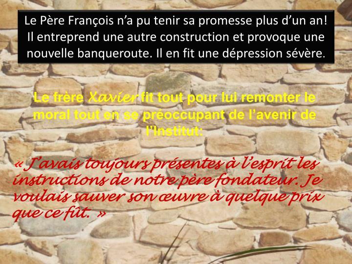Le Pre Franois na pu tenir sa promesse plus dun an!