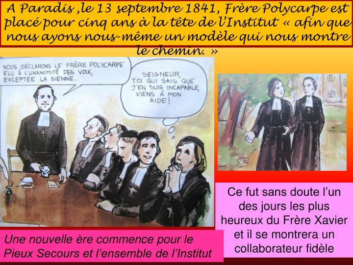 A Paradis ,le 13 septembre 1841, Frre Polycarpe est plac pour cinq ans  la tte de lInstitutafin que nous ayons nous-mme un modle qui nous montre le chemin.