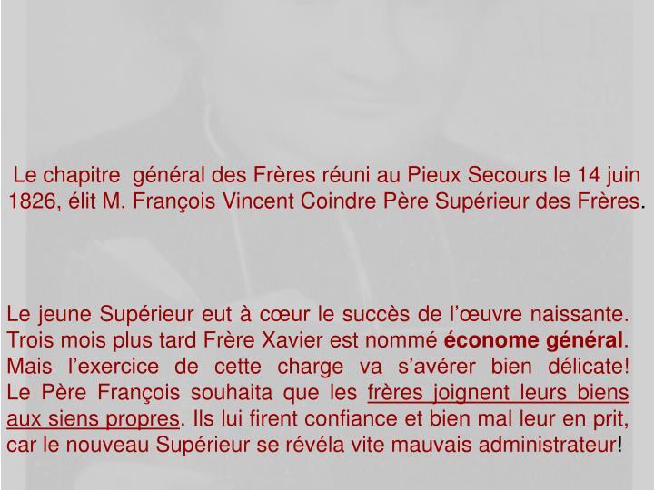 Le chapitre  gnral des Frres runi au Pieux Secours le 14 juin 1826, lit M. Franois Vincent Coindre Pre Suprieur des Frres