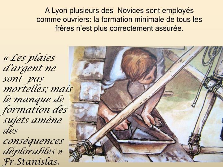 A Lyon plusieurs des  Novices sont employs comme ouvriers: la formation minimale de tous les frres nest plus correctement assure.