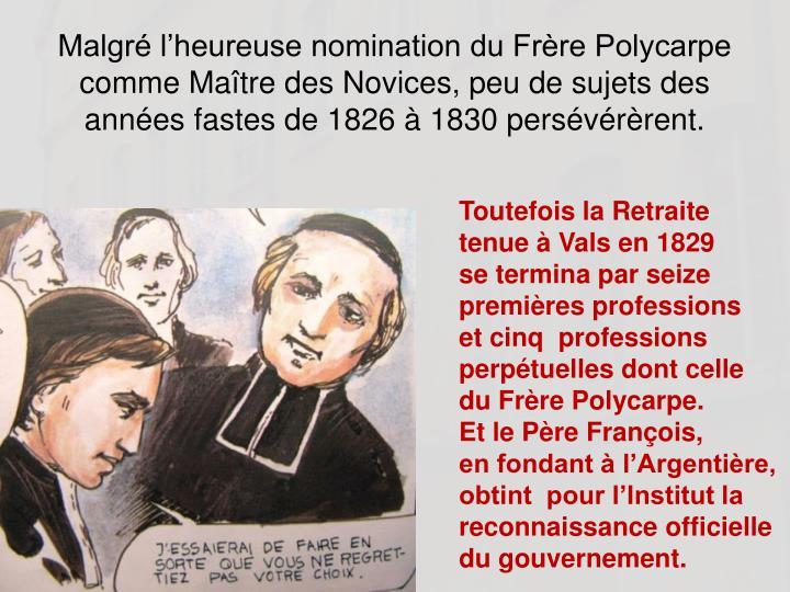 Malgr lheureuse nomination du Frre Polycarpe comme Matre des Novices, peu de sujets des annes fastes de 1826  1830 persvrrent.