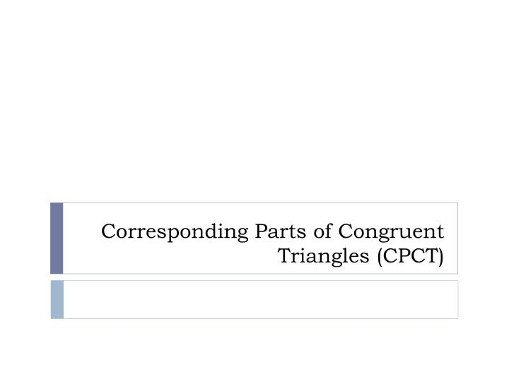 Corresponding parts of congruent triangles cpct