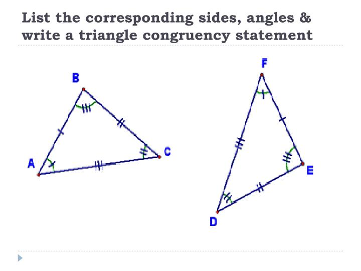 List the corresponding sides, angles & write a triangle congruency statement