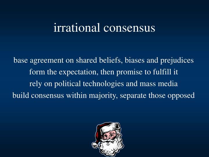 irrational consensus