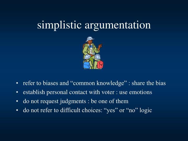 simplistic argumentation