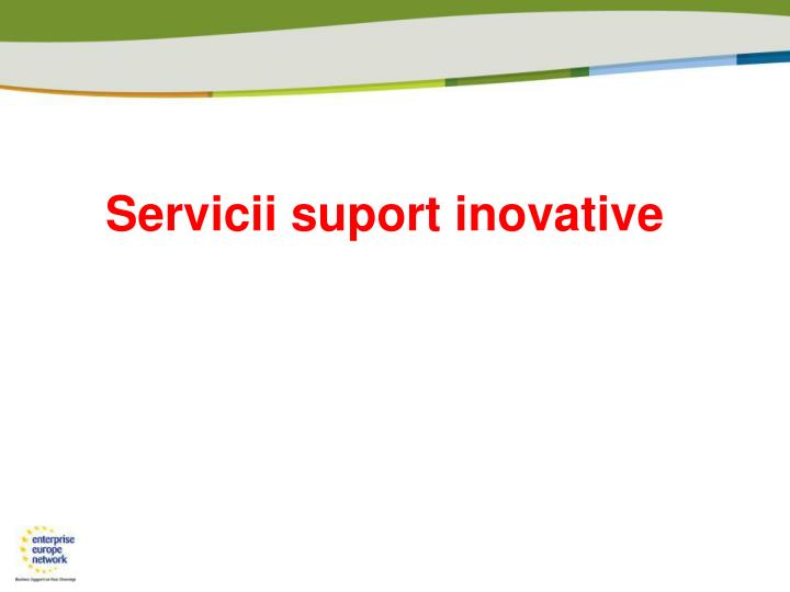 Servicii suport inovative