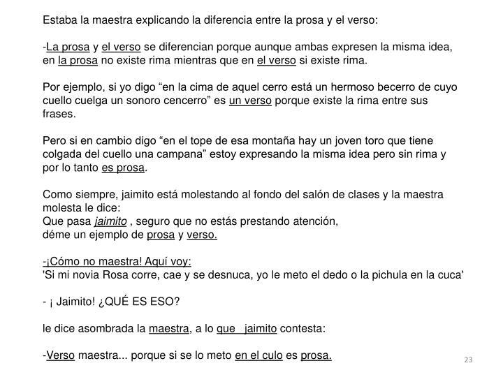 Estaba la maestra explicando la diferencia entre la prosa y el verso: