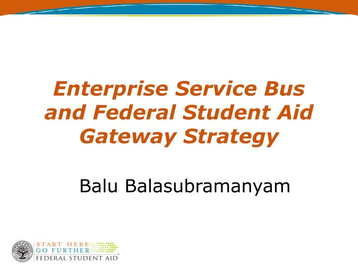 Enterprise Service Bus and Federal Student Aid Gateway Strategy