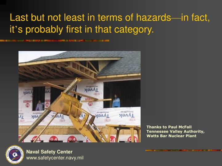 Last but not least in terms of hazards