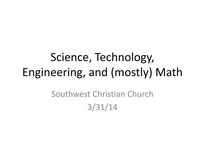 Science, Technology, Engineering, and (mostly) Math