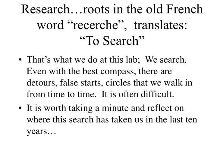 "Research…roots in the old French word ""recerche"",  translates:"
