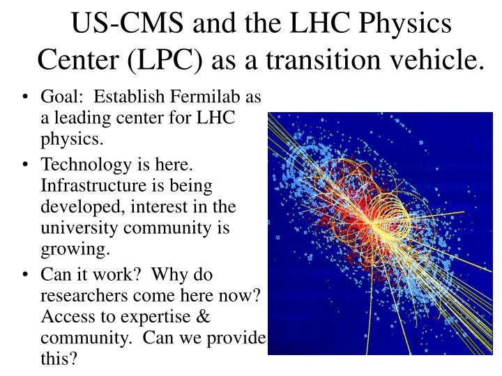 US-CMS and the LHC Physics Center (LPC) as a transition vehicle.