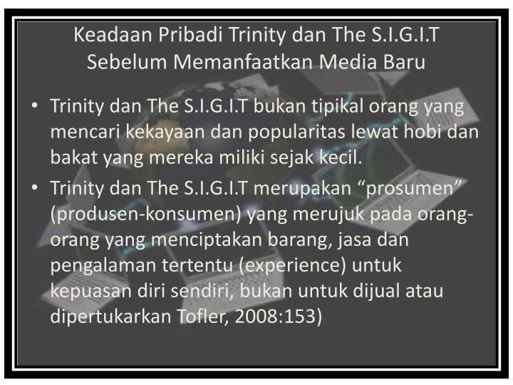 Keadaan Pribadi Trinity dan The S.I.G.I.T Sebelum Memanfaatkan Media Baru