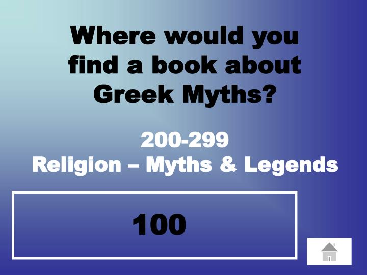Where would you            find a book about                    Greek Myths?
