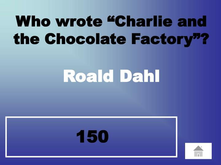 "Who wrote ""Charlie and the Chocolate Factory""?"