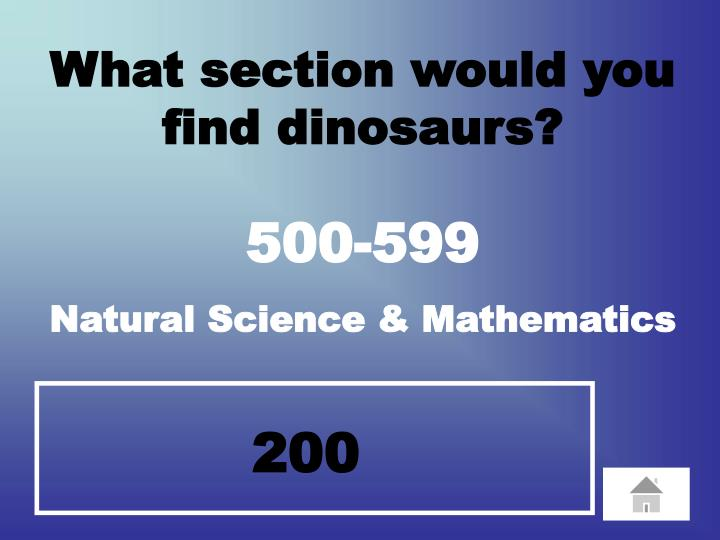 What section would you find dinosaurs?