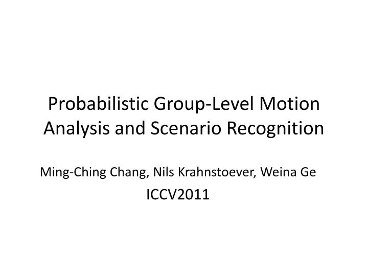 Probabilistic group level motion analysis and scenario recognition