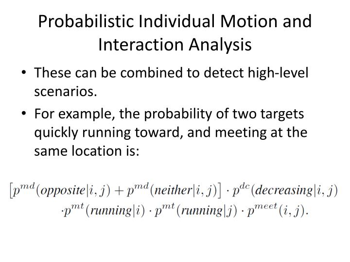 Probabilistic Individual Motion and Interaction Analysis