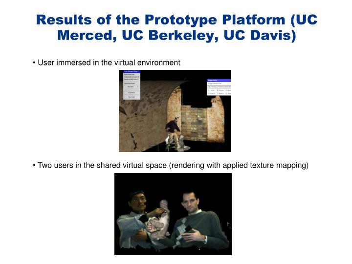 Results of the Prototype Platform (UC Merced, UC Berkeley, UC Davis)